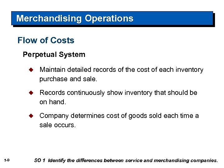 Merchandising Operations Flow of Costs Perpetual System u u Records continuously show inventory that