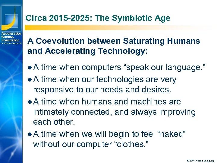 Circa 2015 -2025: The Symbiotic Age Acceleration Studies Foundation A 501(c)(3) Nonprofit A Coevolution