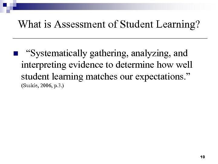 "What is Assessment of Student Learning? n ""Systematically gathering, analyzing, and interpreting evidence to"