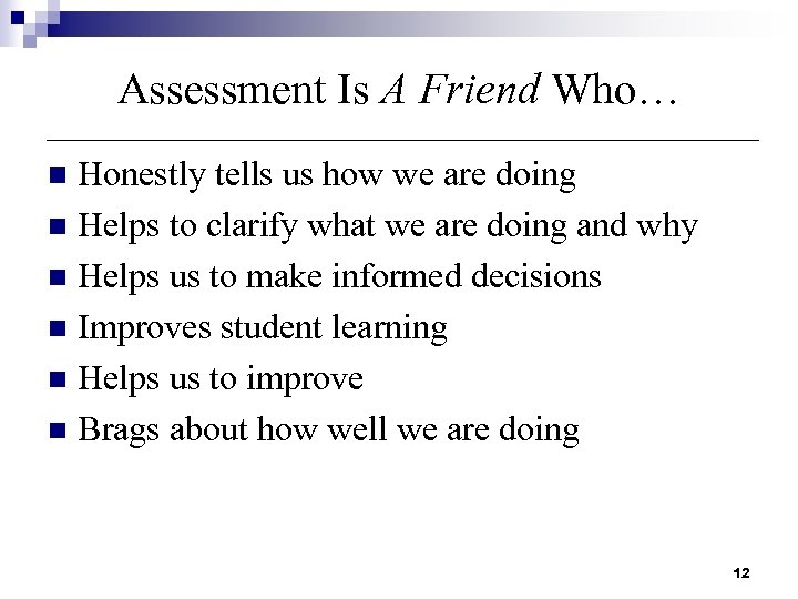 Assessment Is A Friend Who… Honestly tells us how we are doing n Helps