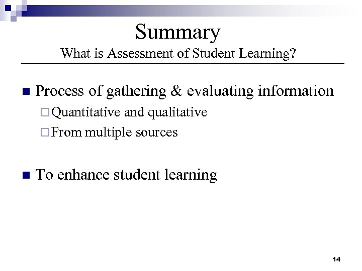 Summary What is Assessment of Student Learning? n Process of gathering & evaluating information