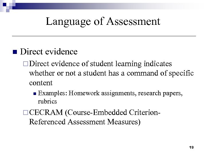 Language of Assessment n Direct evidence ¨ Direct evidence of student learning indicates whether