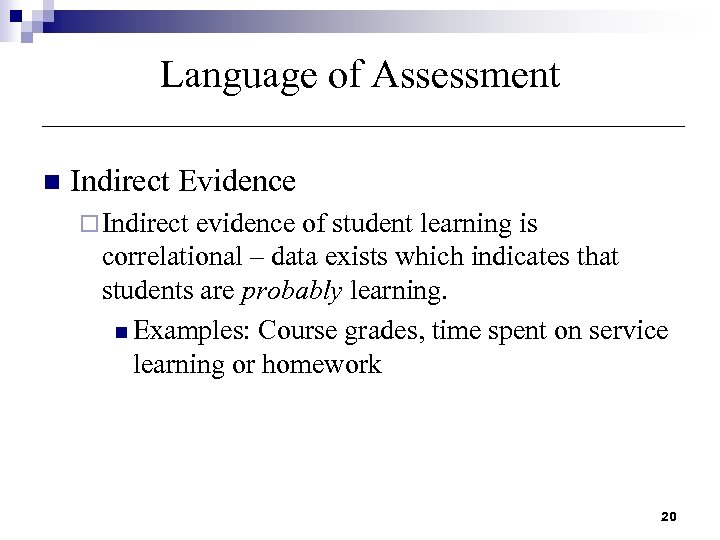Language of Assessment n Indirect Evidence ¨ Indirect evidence of student learning is correlational