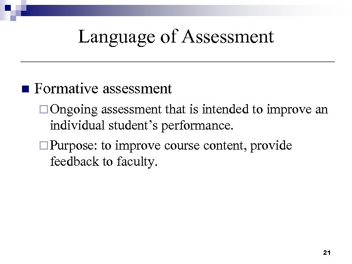 Language of Assessment n Formative assessment ¨ Ongoing assessment that is intended to improve