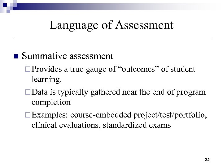 "Language of Assessment n Summative assessment ¨ Provides a true gauge of ""outcomes"" of"
