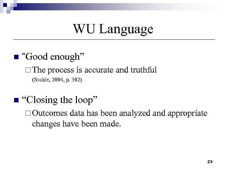 "WU Language n ""Good enough"" ¨ The process is accurate and truthful (Suskie, 2004,"