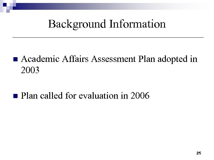 Background Information n Academic Affairs Assessment Plan adopted in 2003 n Plan called for
