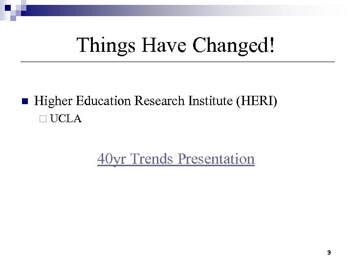Things Have Changed! n Higher Education Research Institute (HERI) ¨ UCLA 40 yr Trends