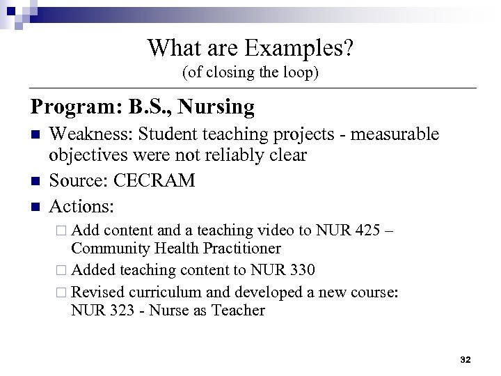 What are Examples? (of closing the loop) Program: B. S. , Nursing n n