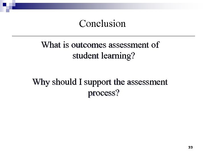 Conclusion What is outcomes assessment of student learning? Why should I support the assessment
