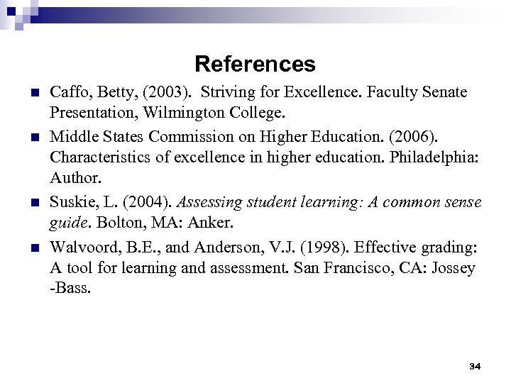 References n n Caffo, Betty, (2003). Striving for Excellence. Faculty Senate Presentation, Wilmington College.