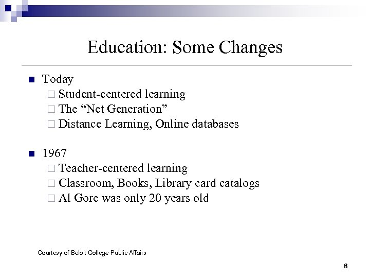 "Education: Some Changes n Today ¨ Student-centered learning ¨ The ""Net Generation"" ¨ Distance"
