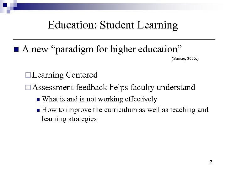 "Education: Student Learning n A new ""paradigm for higher education"" (Suskie, 2006. ) ¨"