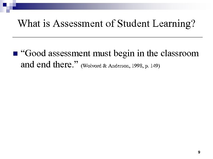 "What is Assessment of Student Learning? n ""Good assessment must begin in the classroom"