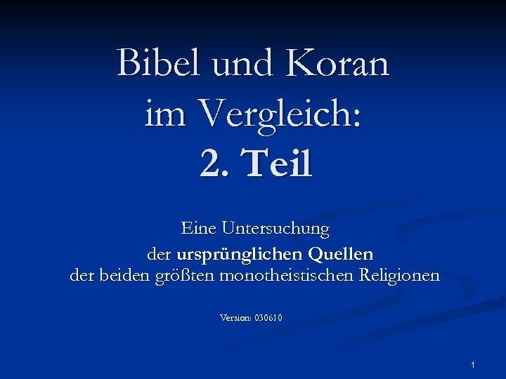 Bibel und Koran im Vergleich: 2. Teil Eine Untersuchung der ursprünglichen Quellen der beiden
