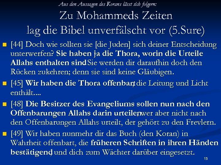 Aus den Aussagen des Korans lässt sich folgern: Zu Mohammeds Zeiten lag die Bibel