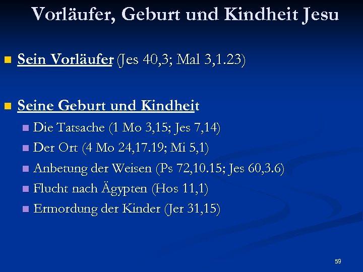 Vorläufer, Geburt und Kindheit Jesu n Sein Vorläufer (Jes 40, 3; Mal 3, 1.
