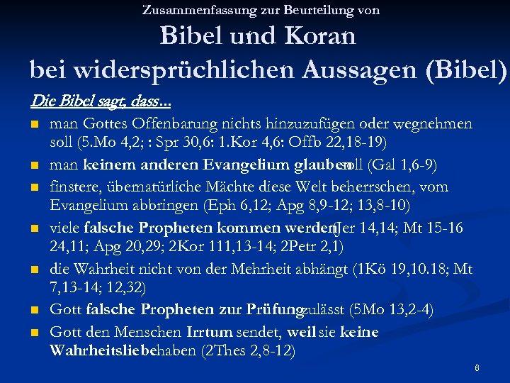 Zusammenfassung zur Beurteilung von Bibel und Koran bei widersprüchlichen Aussagen (Bibel) Die Bibel sagt,
