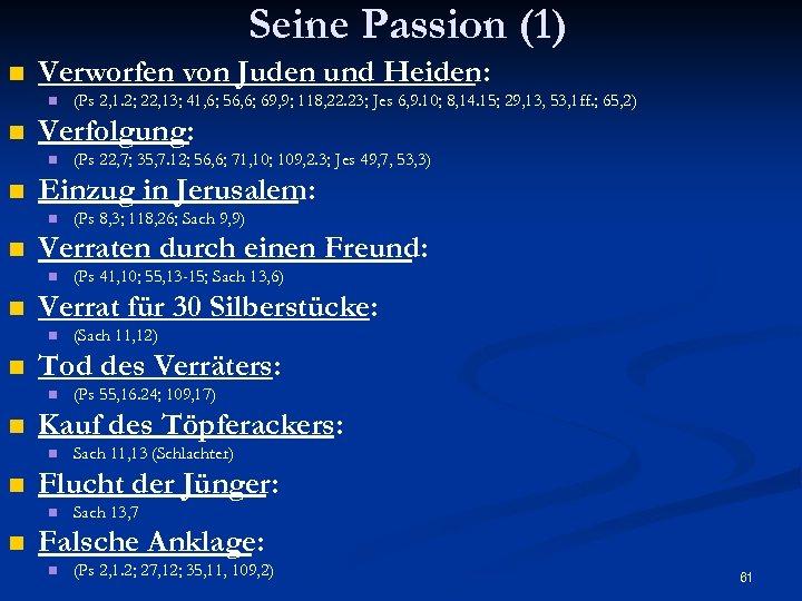 Seine Passion (1) n Verworfen von Juden und Heiden: n n Verfolgung: n n