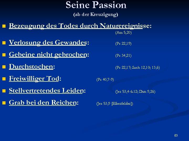 Seine Passion (ab der Kreuzigung) n Bezeugung des Todes durch Naturereignisse: (Am 5, 20)
