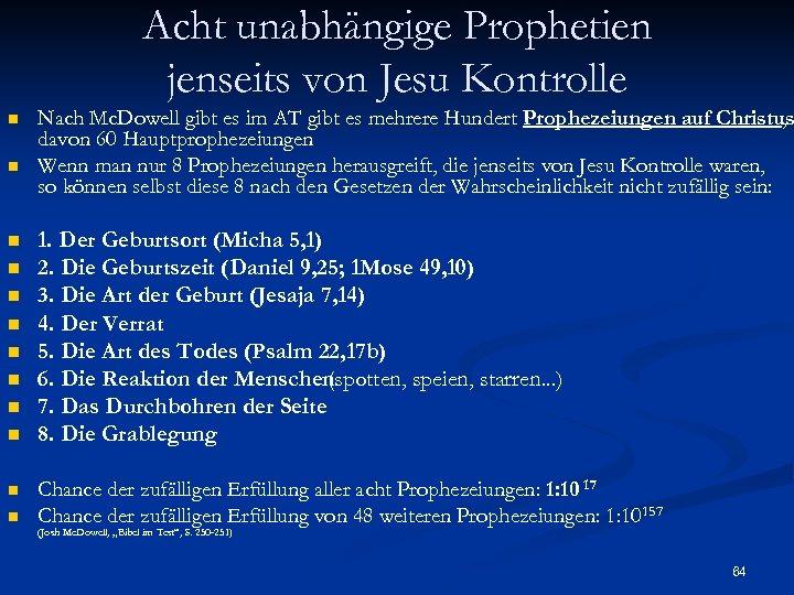 Acht unabhängige Prophetien jenseits von Jesu Kontrolle n n n Nach Mc. Dowell gibt