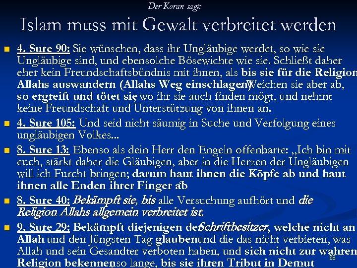 Der Koran sagt: Islam muss mit Gewalt verbreitet werden n n 4. Sure 90: