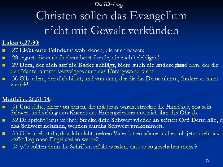 Die Bibel sagt: Christen sollen das Evangelium nicht mit Gewalt verkünden Lukas 6, 27