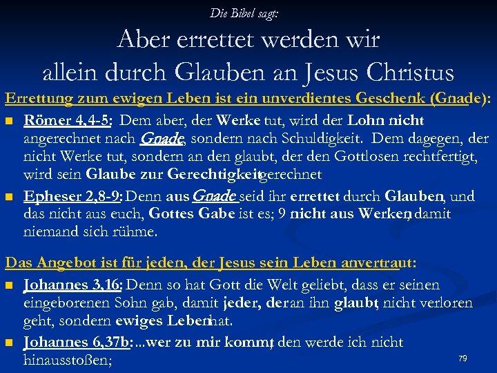 Die Bibel sagt: Aber errettet werden wir allein durch Glauben an Jesus Christus Errettung