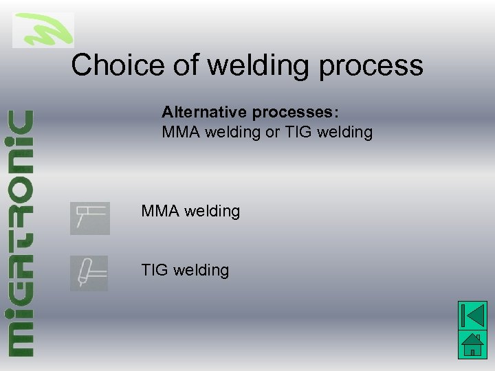 Choice of welding process Alternative processes: MMA welding or TIG welding MMA welding TIG