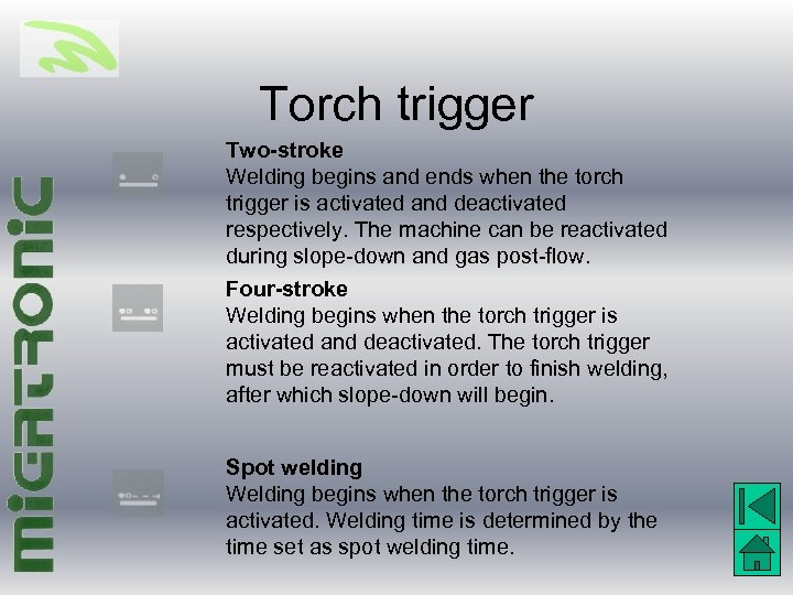 Torch trigger Two-stroke Welding begins and ends when the torch trigger is activated and
