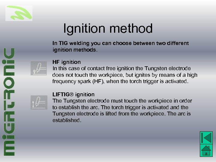 Ignition method In TIG welding you can choose between two different ignition methods. HF