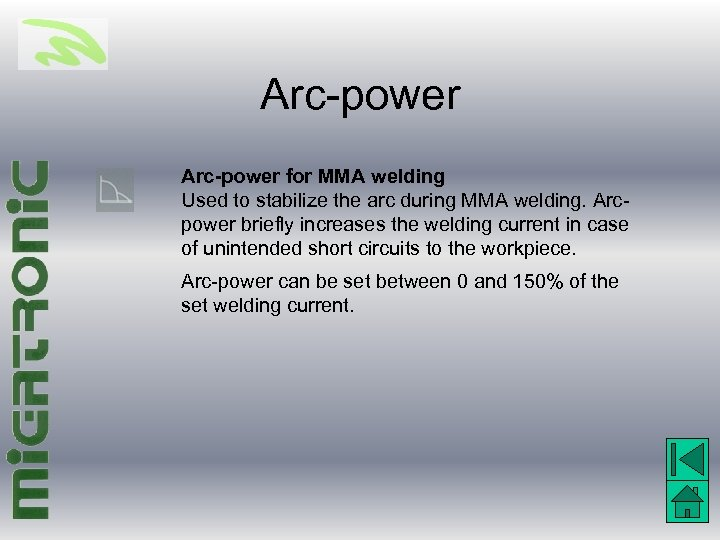 Arc-power for MMA welding Used to stabilize the arc during MMA welding. Arcpower briefly