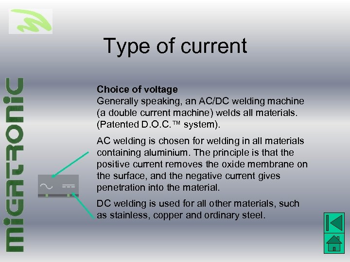 Type of current Choice of voltage Generally speaking, an AC/DC welding machine (a double
