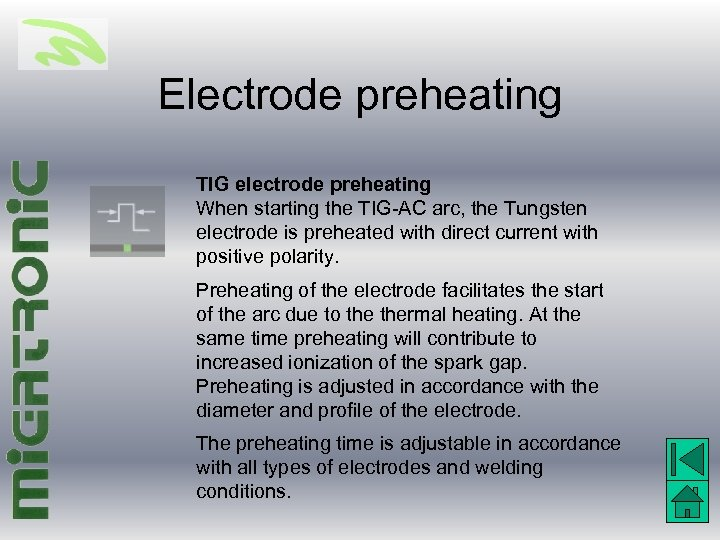 Electrode preheating TIG electrode preheating When starting the TIG-AC arc, the Tungsten electrode is