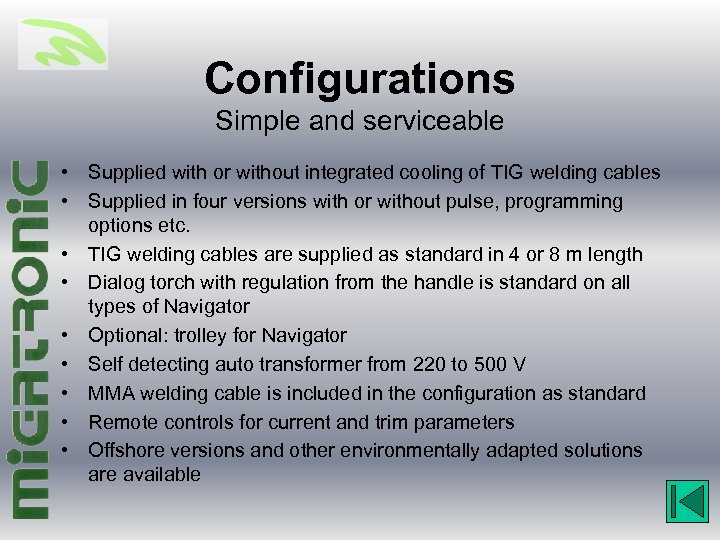 Configurations Simple and serviceable • Supplied with or without integrated cooling of TIG welding