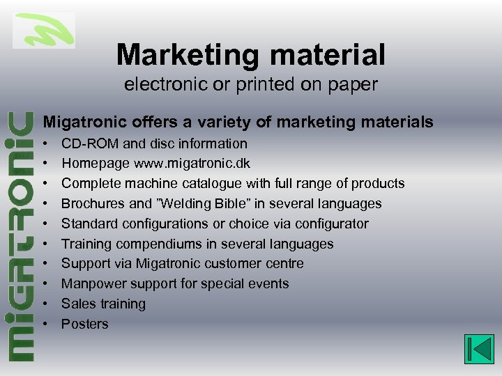 Marketing material electronic or printed on paper Migatronic offers a variety of marketing materials