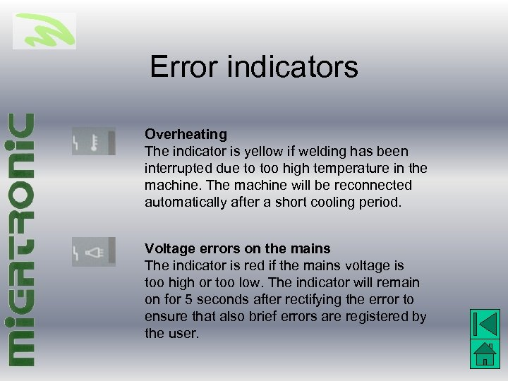 Error indicators Overheating The indicator is yellow if welding has been interrupted due to