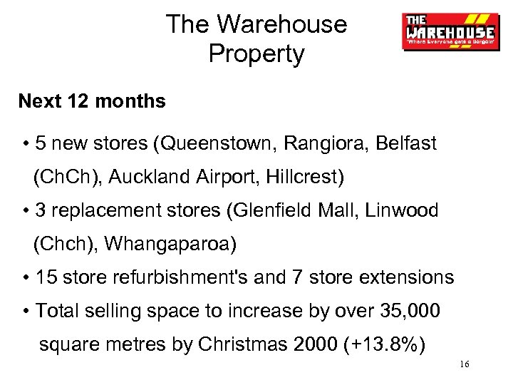 The Warehouse Property Next 12 months • 5 new stores (Queenstown, Rangiora, Belfast (Ch.