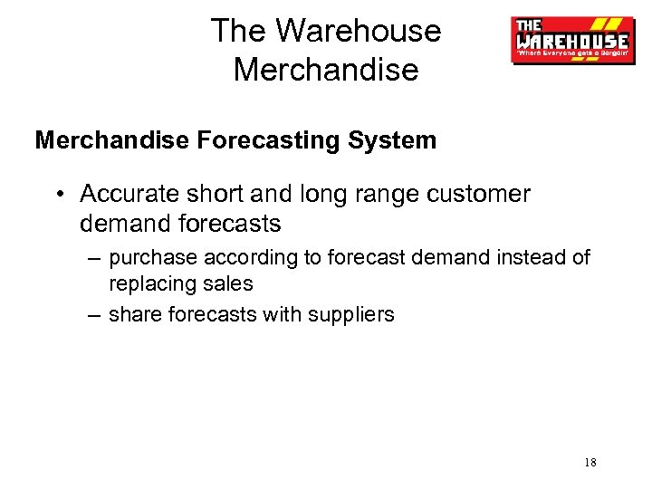 The Warehouse Merchandise Forecasting System • Accurate short and long range customer demand forecasts