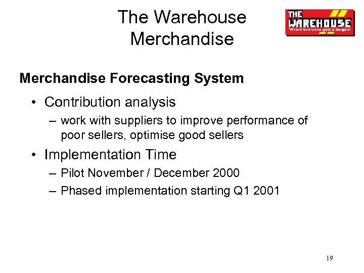 The Warehouse Merchandise Forecasting System • Contribution analysis – work with suppliers to improve