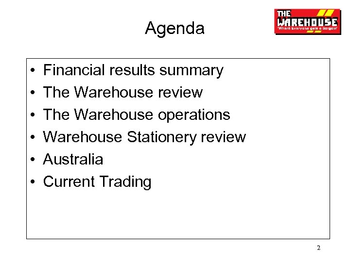 Agenda • • • Financial results summary The Warehouse review The Warehouse operations Warehouse