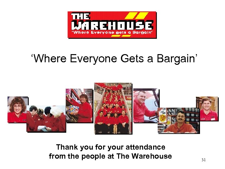 'Where Everyone Gets a Bargain' Thank you for your attendance from the people at