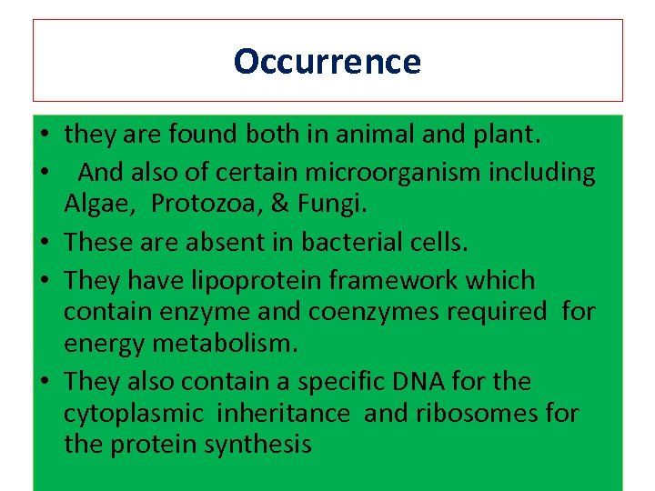 Occurrence • they are found both in animal and plant. • And also of