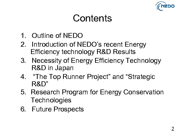 Contents 1. Outline of NEDO 2. Introduction of NEDO's recent Energy Efficiency technology R&D