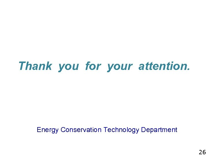 Thank you for your attention. Energy Conservation Technology Department 26