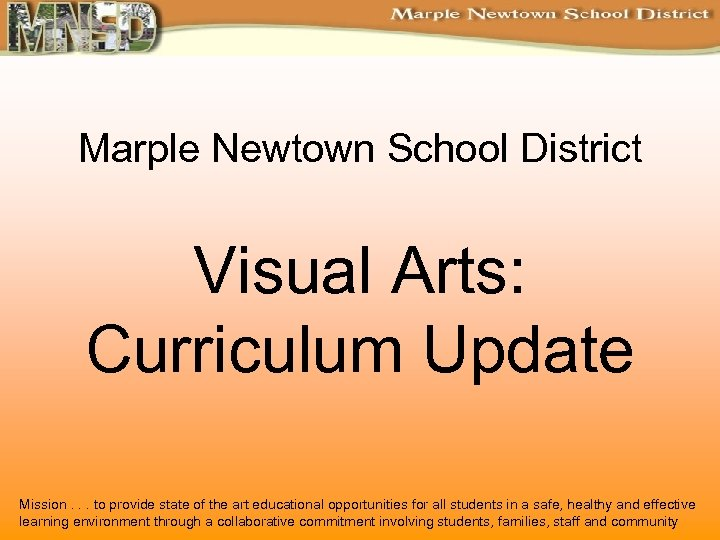 Marple Newtown School District Visual Arts: Curriculum Update Mission. . . to provide state