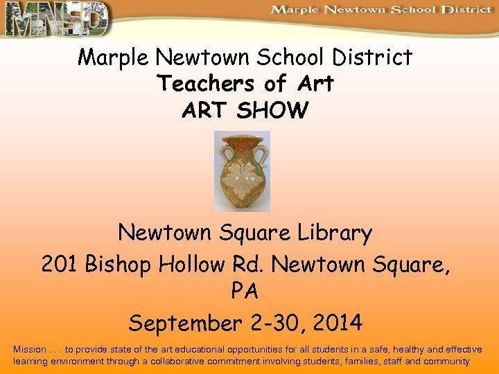 Marple Newtown School District Teachers of Art ART SHOW Newtown Square Library 201 Bishop