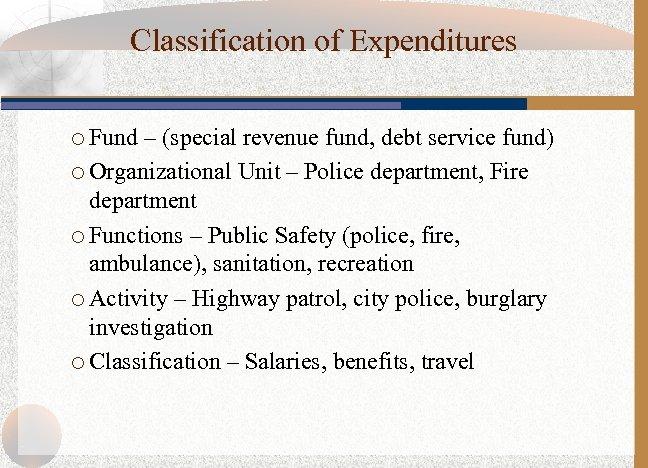 Classification of Expenditures ¡ Fund – (special revenue fund, debt service fund) ¡ Organizational