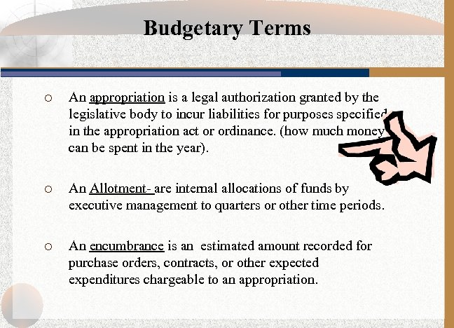 Budgetary Terms ¡ An appropriation is a legal authorization granted by the legislative body