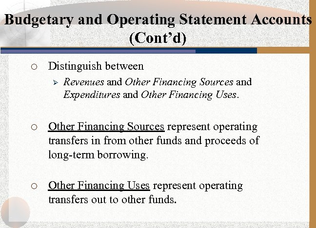 Budgetary and Operating Statement Accounts (Cont'd) ¡ Distinguish between Ø Revenues and Other Financing
